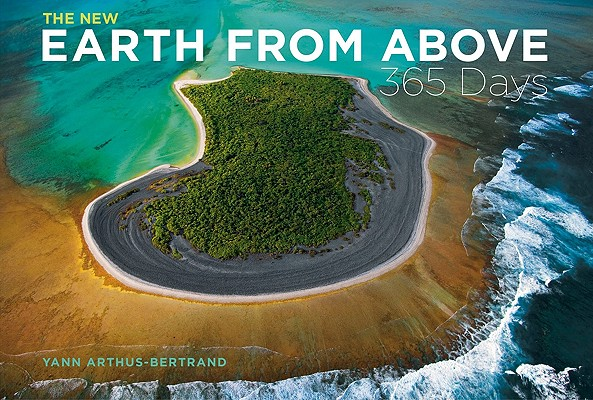 The New Earth from Above By Arthus-Bertrand, Yann (PHT)/ Roberts, Anthony (TRN)